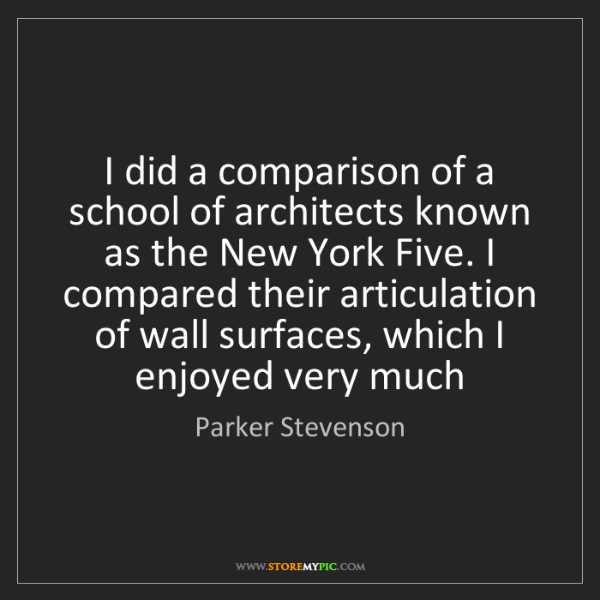 Parker Stevenson: I did a comparison of a school of architects known as...