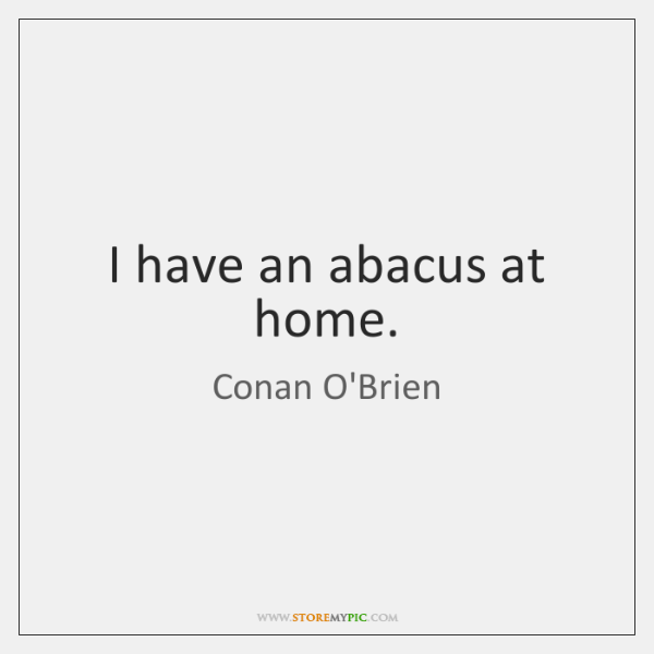 I have an abacus at home.