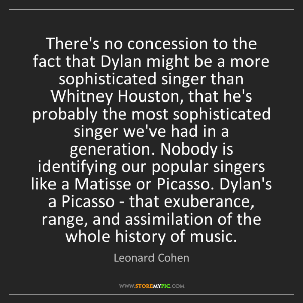 Leonard Cohen: There's no concession to the fact that Dylan might be...