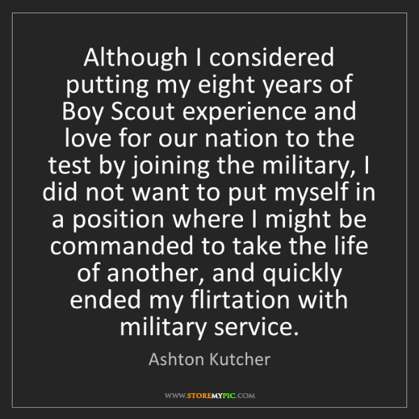 Ashton Kutcher: Although I considered putting my eight years of Boy Scout...