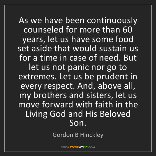 Gordon B Hinckley: As we have been continuously counseled for more than...