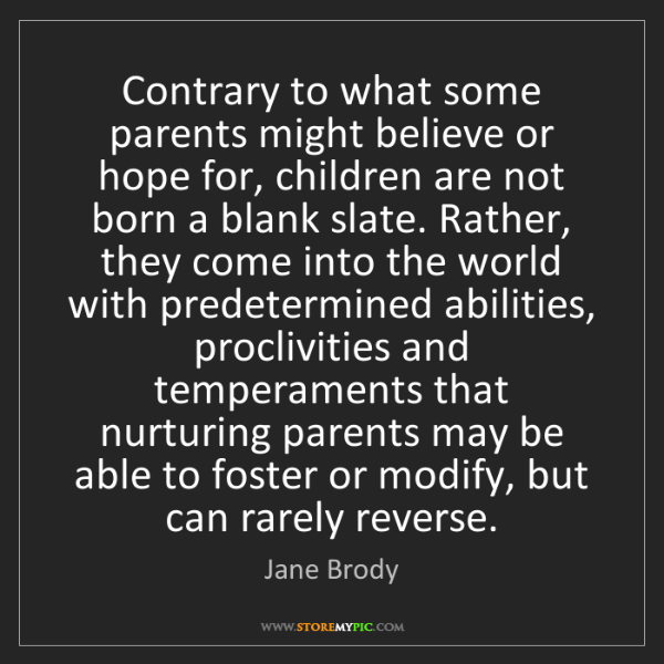 Jane Brody: Contrary to what some parents might believe or hope for,...