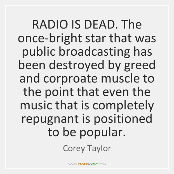 RADIO IS DEAD. The once-bright star that was public broadcasting has been ...