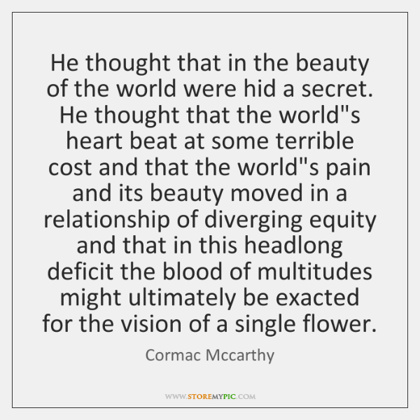 He thought that in the beauty of the world were hid a ...