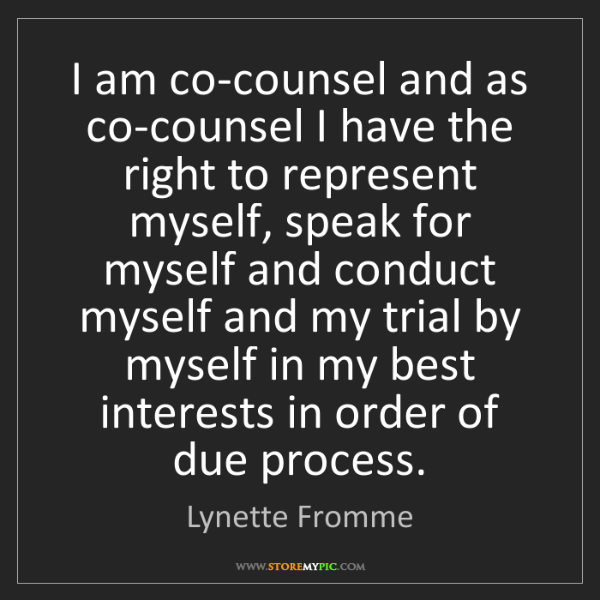 Lynette Fromme: I am co-counsel and as co-counsel I have the right to...