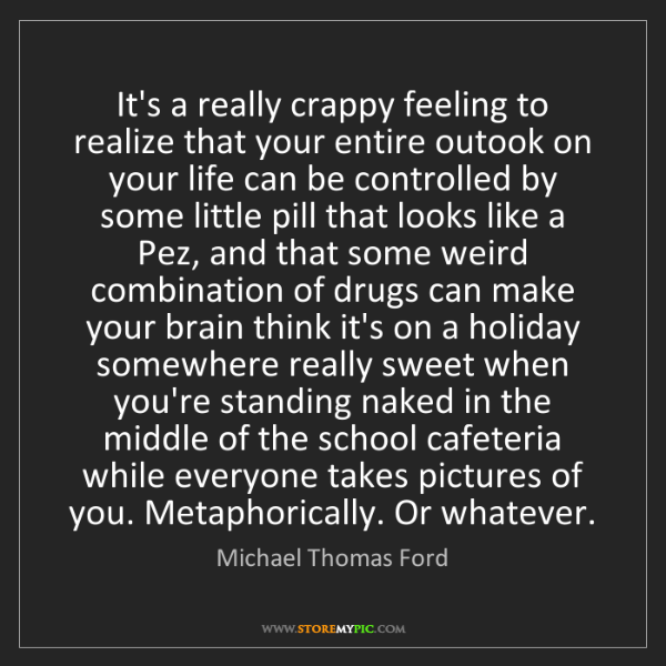 Michael Thomas Ford: It's a really crappy feeling to realize that your entire...