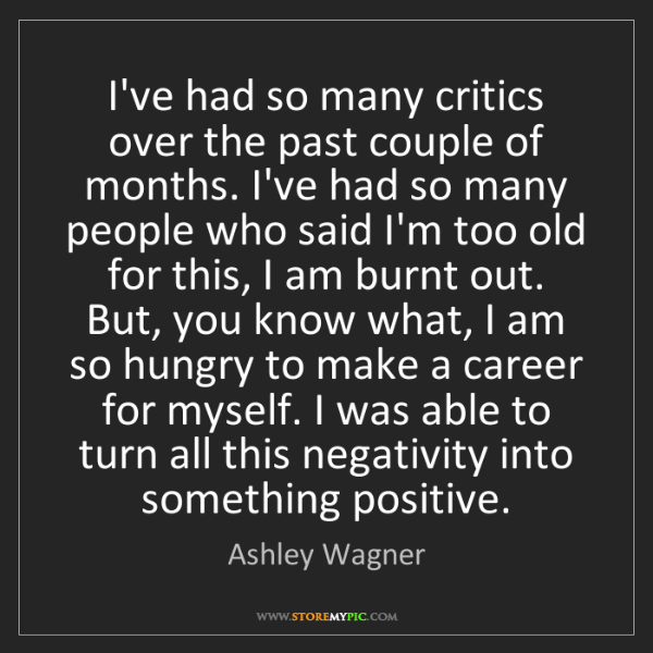 Ashley Wagner: I've had so many critics over the past couple of months....