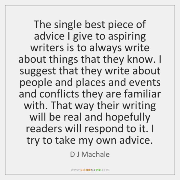 The single best piece of advice I give to aspiring writers is ...