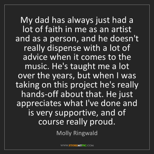Molly Ringwald: My dad has always just had a lot of faith in me as an...