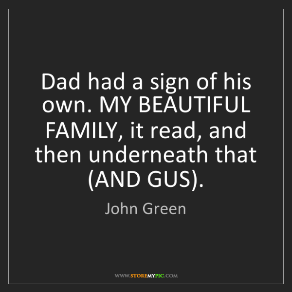 John Green: Dad had a sign of his own. MY BEAUTIFUL FAMILY, it read,...