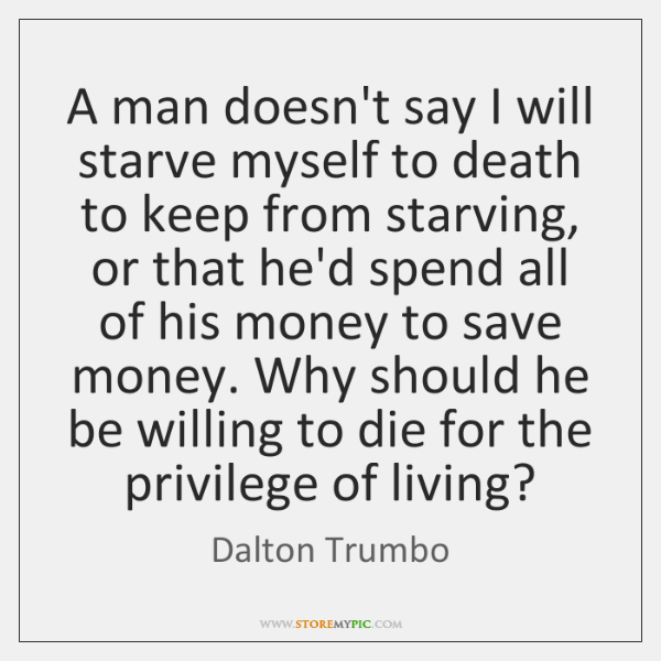 A man doesn't say I will starve myself to death to keep ...