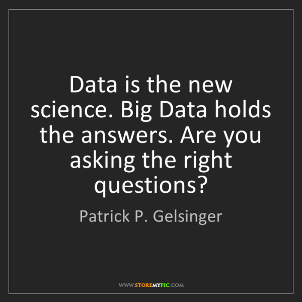 Patrick P. Gelsinger: Data is the new science. Big Data holds the answers....