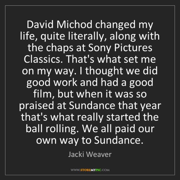 Jacki Weaver: David Michod changed my life, quite literally, along...