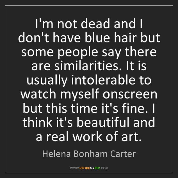 Helena Bonham Carter: I'm not dead and I don't have blue hair but some people...
