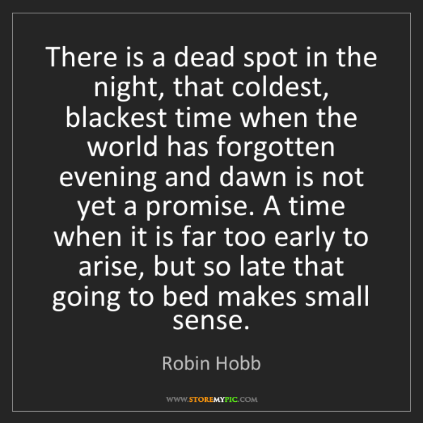 Robin Hobb: There is a dead spot in the night, that coldest, blackest...