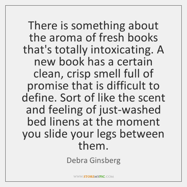 There is something about the aroma of fresh books that's totally intoxicating. ...