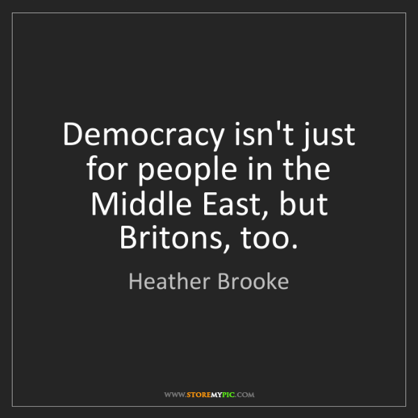 Heather Brooke: Democracy isn't just for people in the Middle East, but...