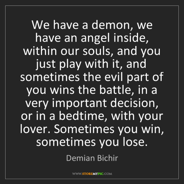 Demian Bichir: We have a demon, we have an angel inside, within our...