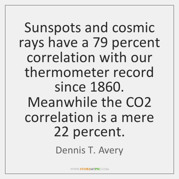 Sunspots and cosmic rays have a 79 percent correlation with our thermometer record ...