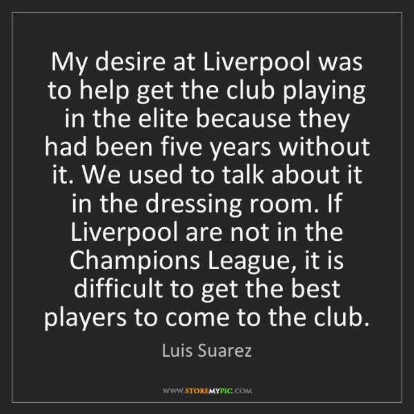Luis Suarez: My desire at Liverpool was to help get the club playing...