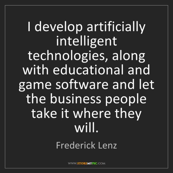 Frederick Lenz: I develop artificially intelligent technologies, along...