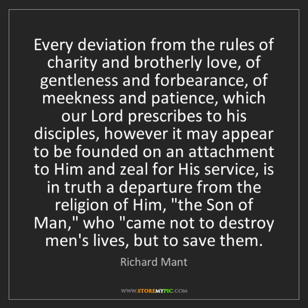 Richard Mant: Every deviation from the rules of charity and brotherly...