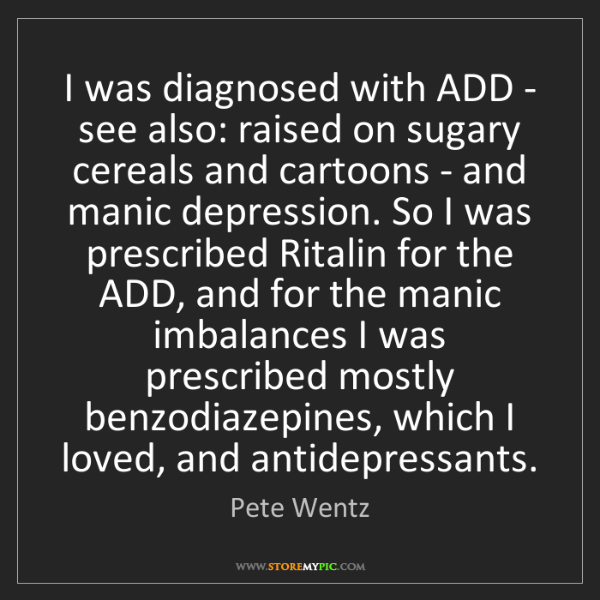 Pete Wentz: I was diagnosed with ADD - see also: raised on sugary...