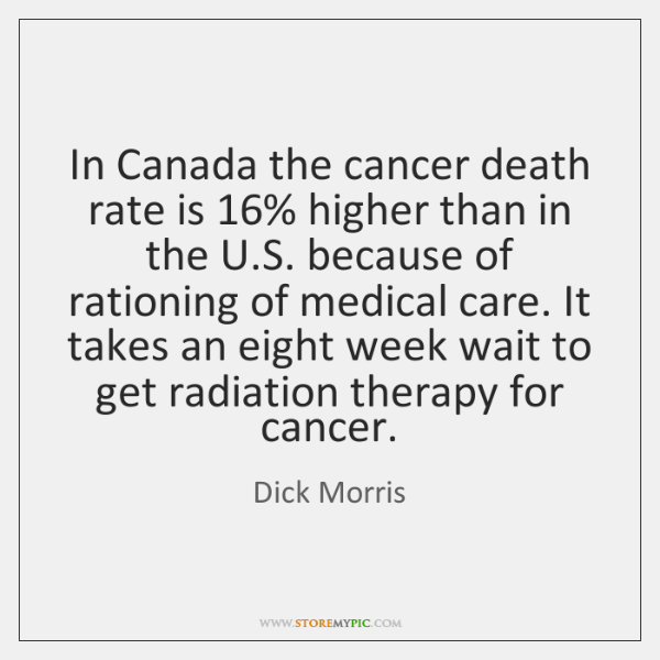 In Canada the cancer death rate is 16% higher than in the U....