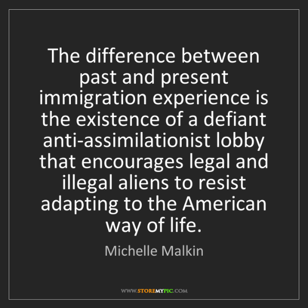 Michelle Malkin: The difference between past and present immigration experience...