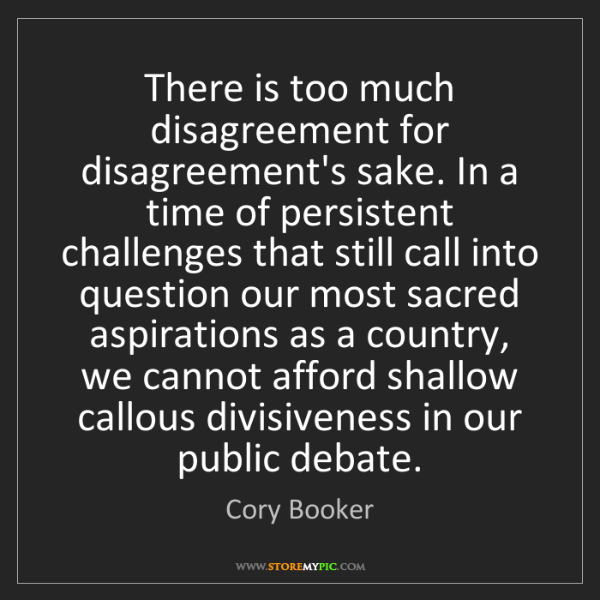 Cory Booker: There is too much disagreement for disagreement's sake....