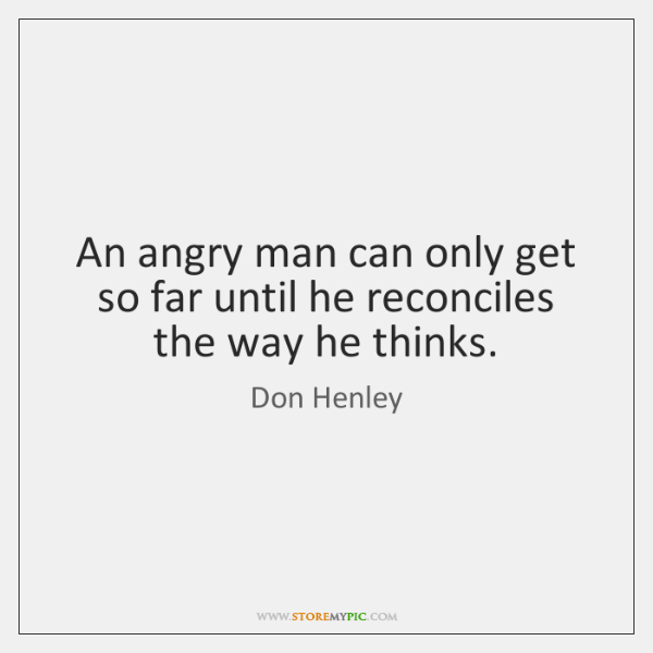 An angry man can only get so far until he reconciles the ...