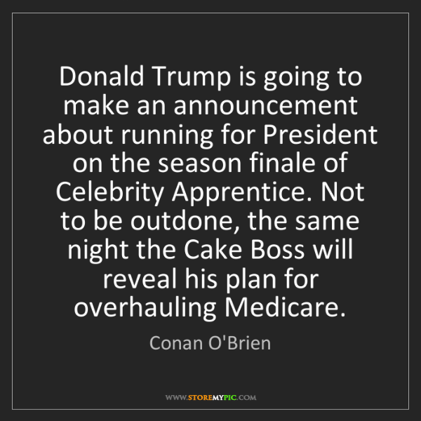 Conan O'Brien: Donald Trump is going to make an announcement about running...