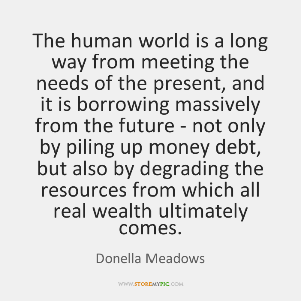 The human world is a long way from meeting the needs of ...