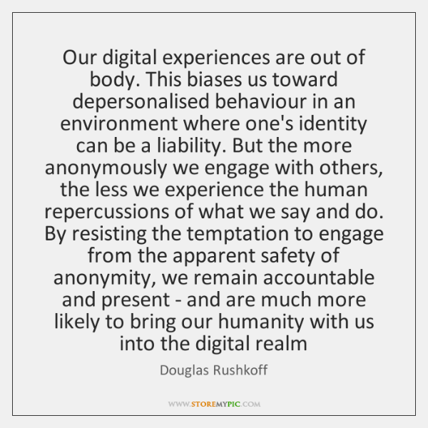 Our digital experiences are out of body. This biases us toward depersonalised ...