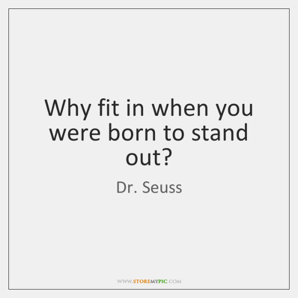 Stand Out Quotes: Why Fit In When You Were Born To Stand Out?