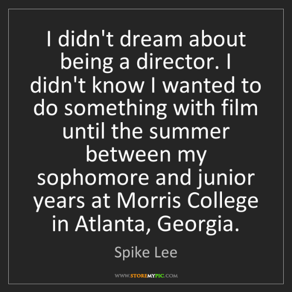 Spike Lee: I didn't dream about being a director. I didn't know...