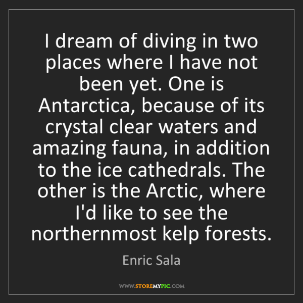 Enric Sala: I dream of diving in two places where I have not been...