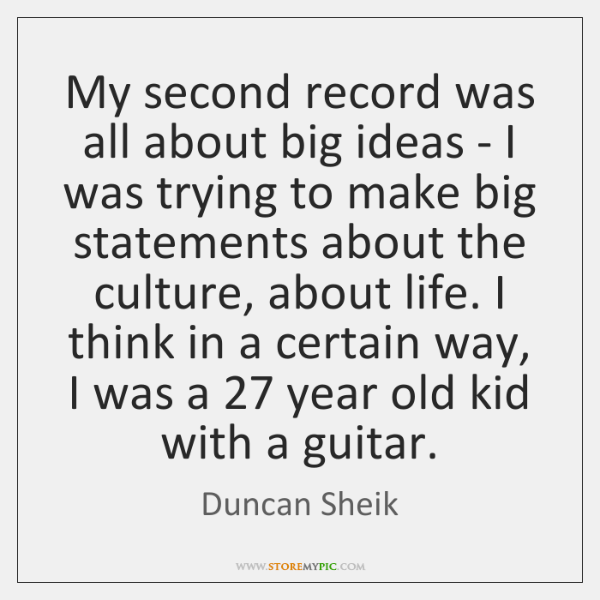 My second record was all about big ideas - I was trying ...
