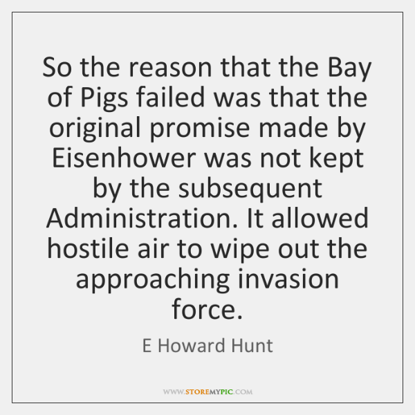 So the reason that the Bay of Pigs failed was that the ...