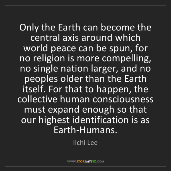 Ilchi Lee: Only the Earth can become the central axis around which...