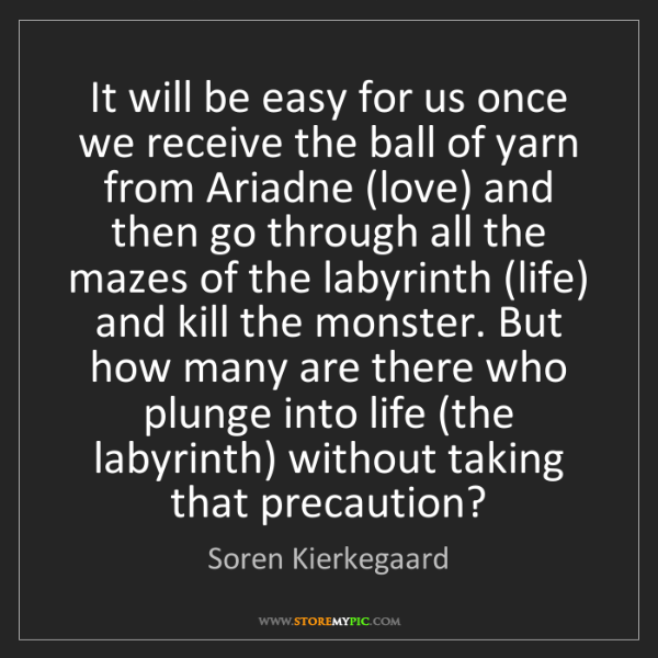 Soren Kierkegaard: It will be easy for us once we receive the ball of yarn...