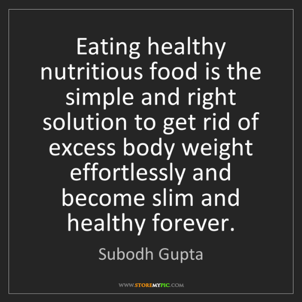 Subodh Gupta: Eating healthy nutritious food is the simple and right...