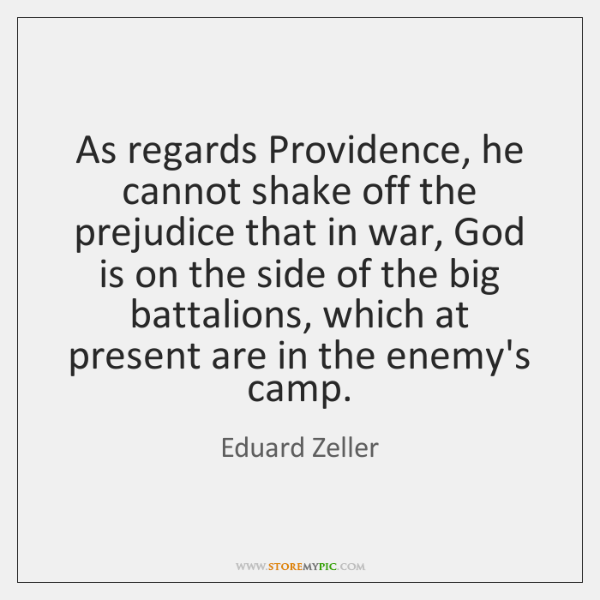 As regards Providence, he cannot shake off the prejudice that in war, ...