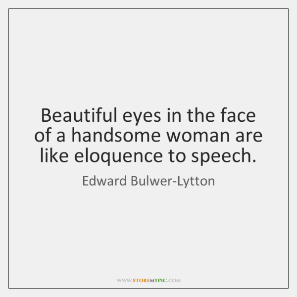 Beautiful eyes in the face of a handsome woman are like eloquence ...