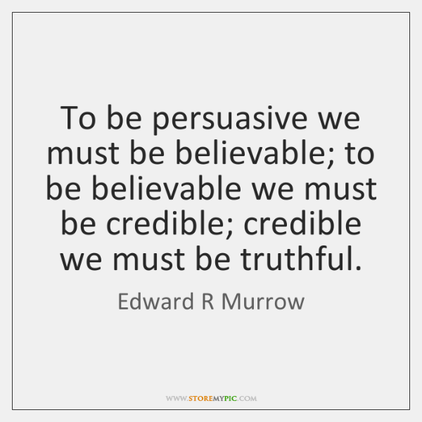 To be persuasive we must be believable; to be believable we must ...