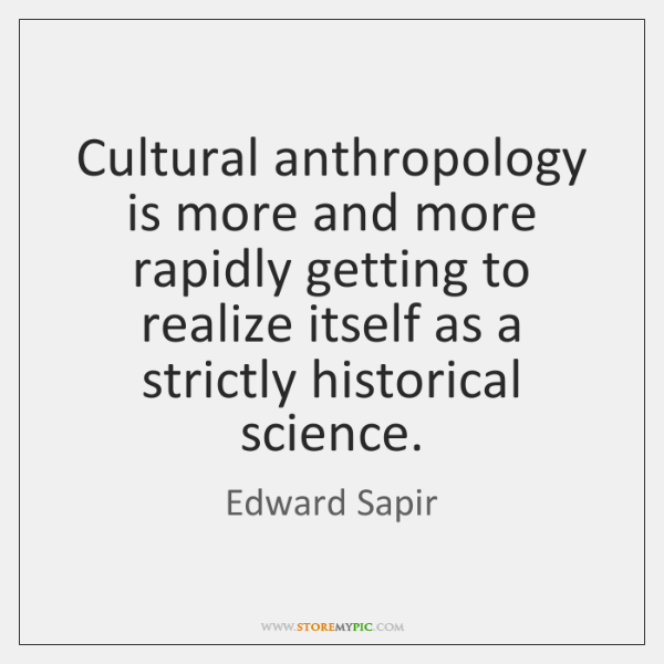 Cultural anthropology is more and more rapidly getting to realize itself as ...