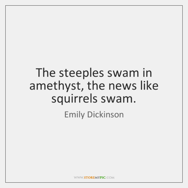The steeples swam in amethyst, the news like squirrels swam.