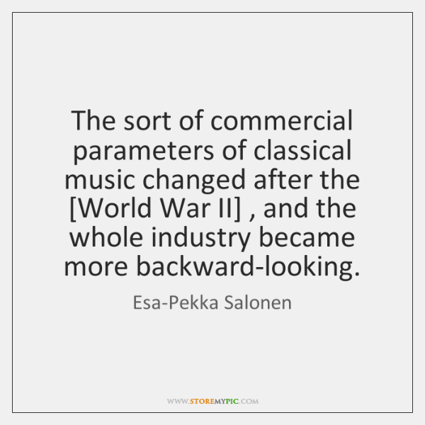 The sort of commercial parameters of classical music changed after the [World ...