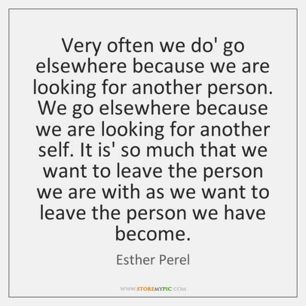 Very often we do' go elsewhere because we are looking for another ...