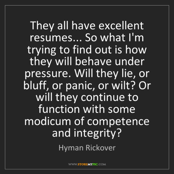 Hyman Rickover: They all have excellent resumes... So what I'm trying...